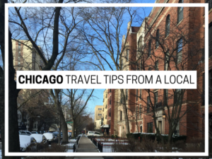 Chicago: Travel Tips from a Local