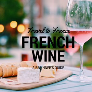 Travel to France With Your Wine Glass || A Beginner's Guide to French Wine