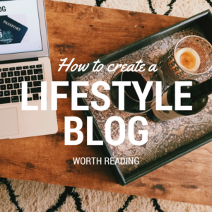 Create a Lifestyle Blog Worth Reading